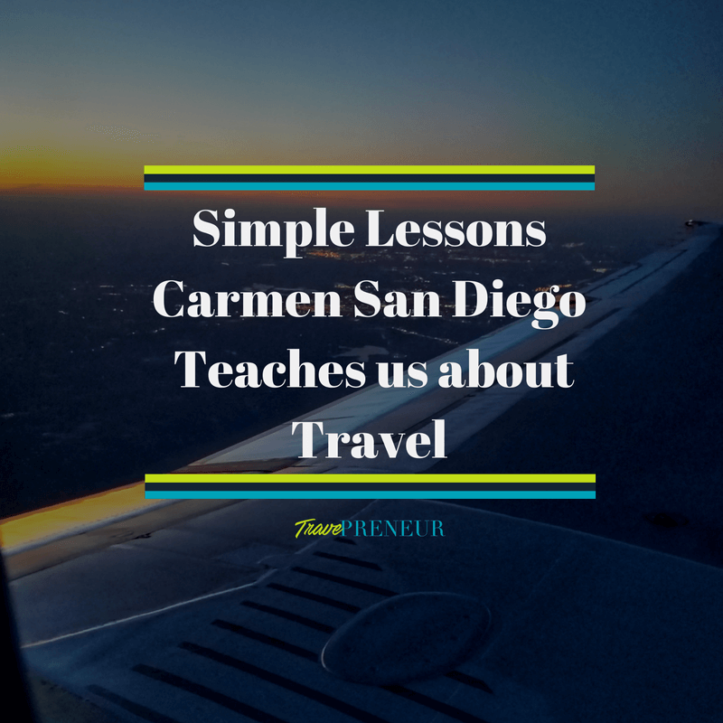 Simple Lessons Carmen San Diego Teaches Us about Travel