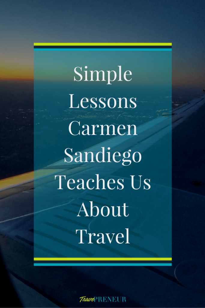 Simple lessons Carmen Sandiego Teaches Us about travel